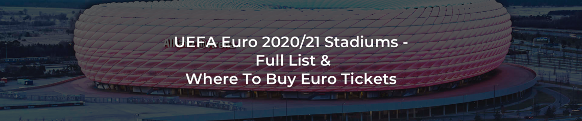 UEFA Euro 2020/21 Stadiums - Full List & Where To Buy Euro Tickets - SeatPick.com
