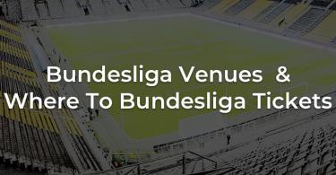 Bundesliga Venues & Where To Bundesliga Tickets - SeatPick